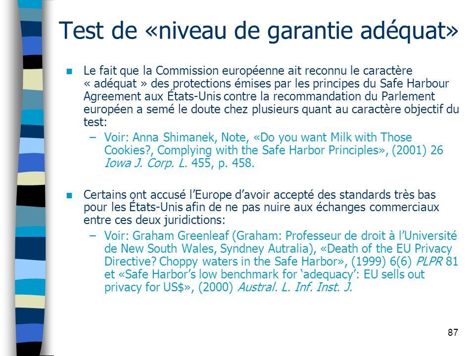 87 Test de «niveau de garantie adéquat» Le fait que la Commission européenne ait reconnu le caractère « adéquat » des protections émises par les princ