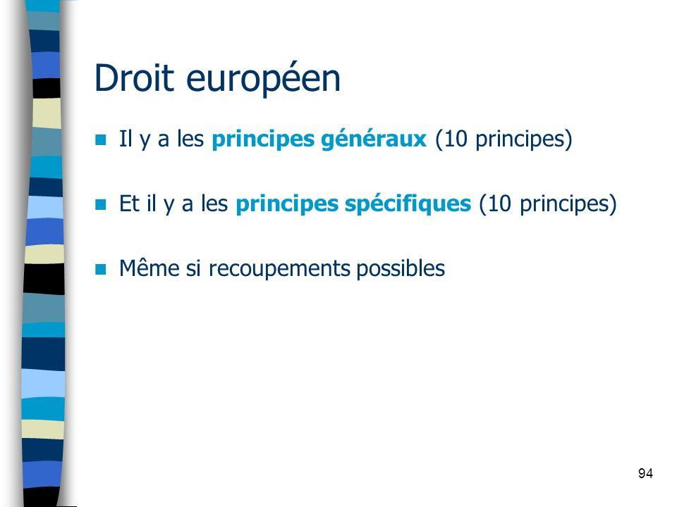 94 Droit européen Il y a les principes généraux (10 principes) Et il y a les principes spécifiques (10 principes) Même si recoupements possibles