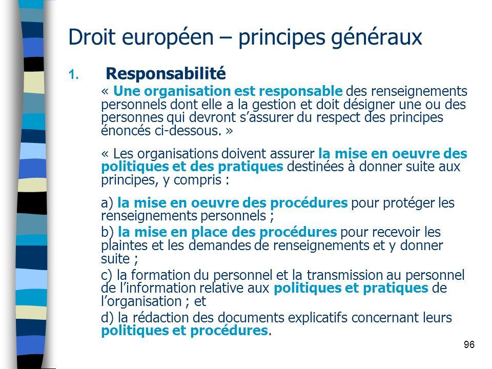 96 Droit européen – principes généraux 1. Responsabilité « Une organisation est responsable des renseignements personnels dont elle a la gestion et do
