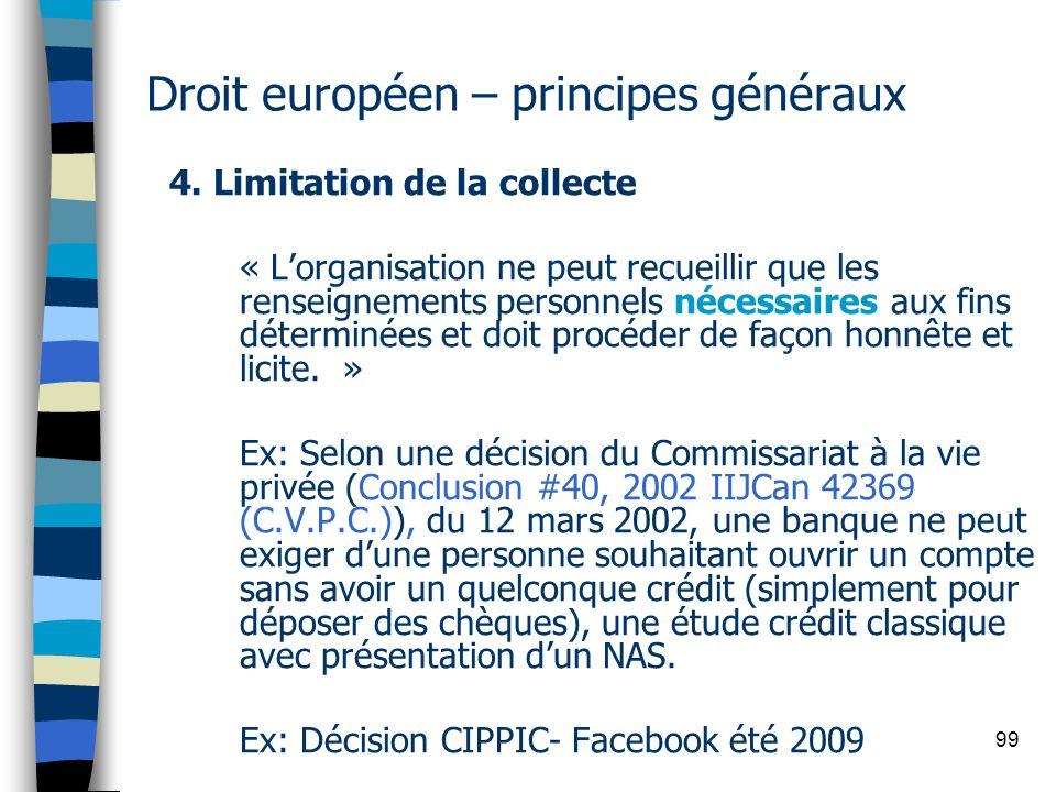 99 Droit européen – principes généraux 4. Limitation de la collecte « Lorganisation ne peut recueillir que les renseignements personnels nécessaires a