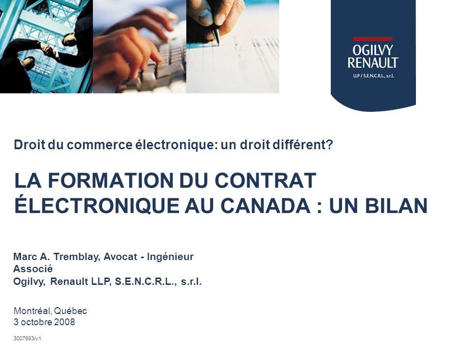Droit du commerce électronique: un droit différent? LA FORMATION DU CONTRAT ÉLECTRONIQUE AU CANADA : UN BILAN Marc A. Tremblay, Avocat - Ingénieur Ass