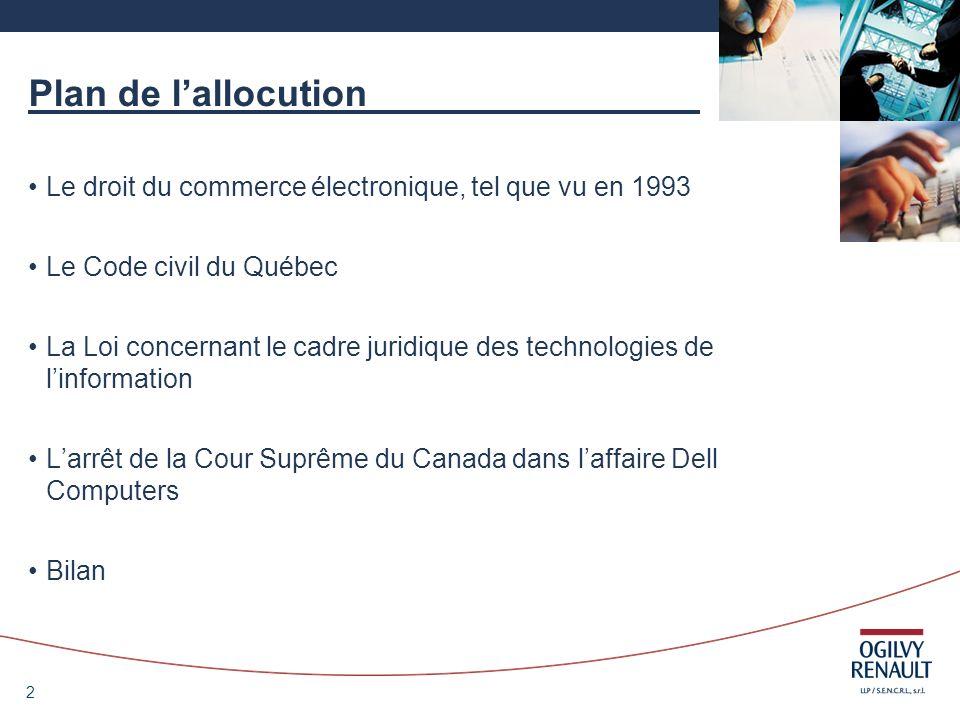2 Plan de lallocution Le droit du commerce électronique, tel que vu en 1993 Le Code civil du Québec La Loi concernant le cadre juridique des technolog