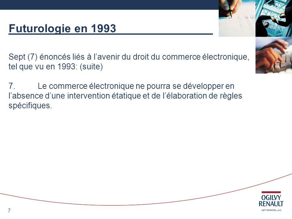 7 Futurologie en 1993 Sept (7) énoncés liés à lavenir du droit du commerce électronique, tel que vu en 1993: (suite) 7.Le commerce électronique ne pou