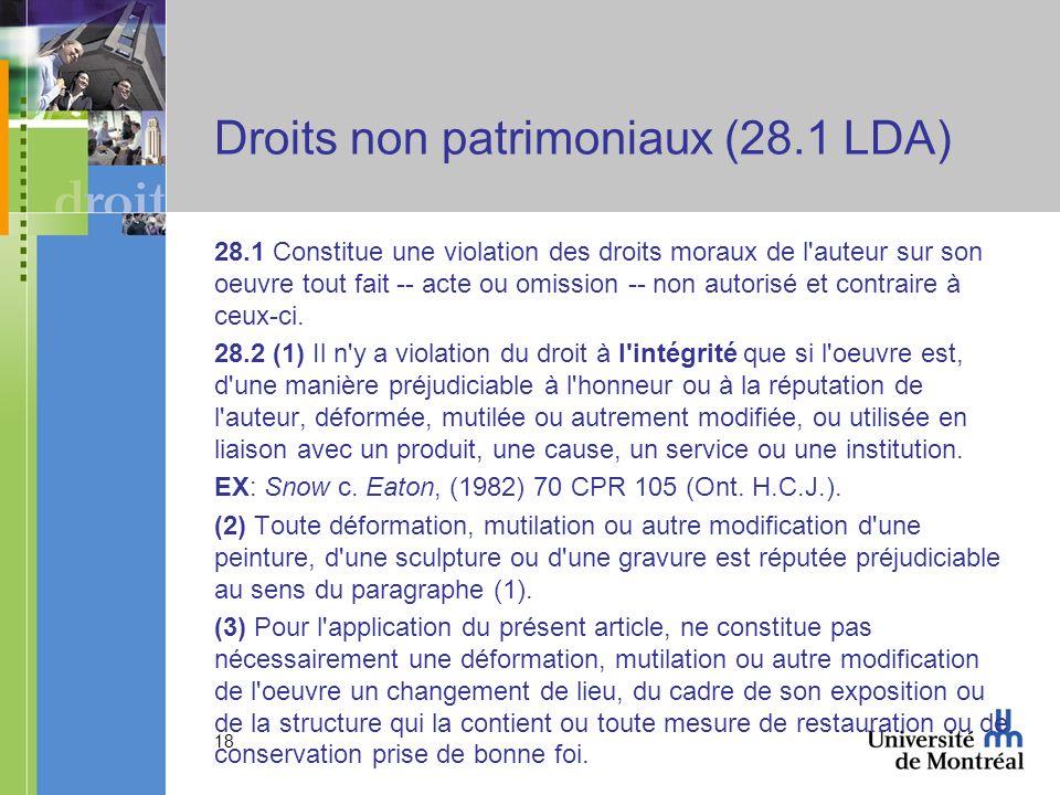 18 Droits non patrimoniaux (28.1 LDA) 28.1 Constitue une violation des droits moraux de l auteur sur son oeuvre tout fait -- acte ou omission -- non autorisé et contraire à ceux-ci.