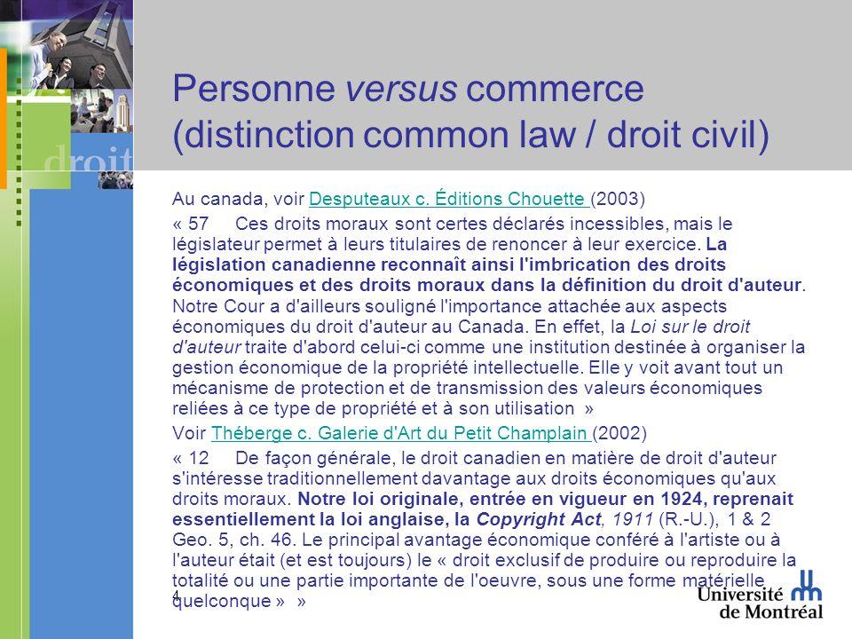 4 Personne versus commerce (distinction common law / droit civil) Au canada, voir Desputeaux c.