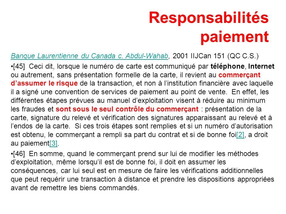 Responsabilités paiement Banque Laurentienne du Canada c. Abdul-WahabBanque Laurentienne du Canada c. Abdul-Wahab, 2001 IIJCan 151 (QC C.S.) [45] Ceci