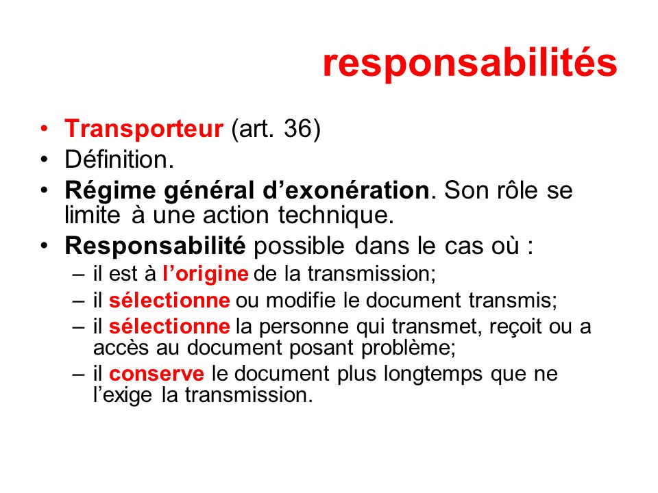 responsabilités Transporteur (art. 36) Définition. Régime général dexonération. Son rôle se limite à une action technique. Responsabilité possible dan