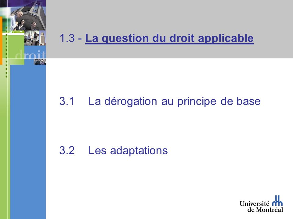 1.3 - La question du droit applicable 3.1La dérogation au principe de base 3.2Les adaptations