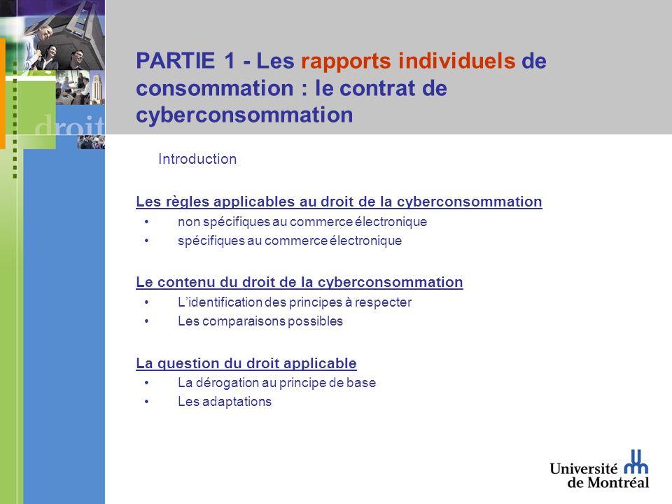 PARTIE 1 - Les rapports individuels de consommation : le contrat de cyberconsommation Introduction Les règles applicables au droit de la cyberconsomma