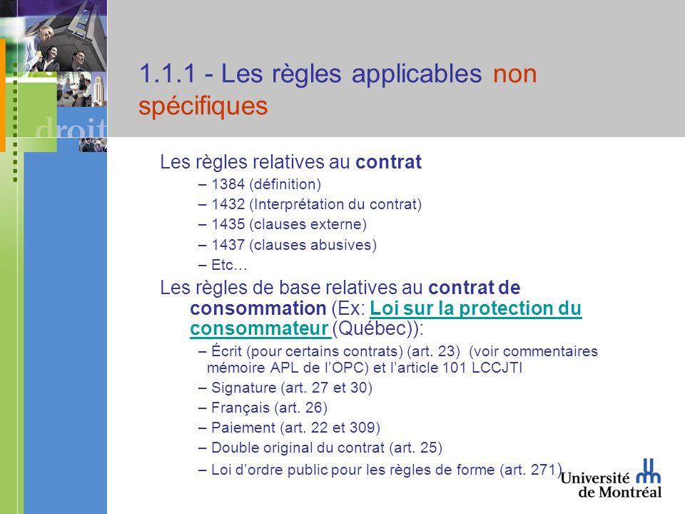 1.1.1 - Les règles applicables non spécifiques Les règles relatives au contrat – 1384 (définition) – 1432 (Interprétation du contrat) – 1435 (clauses