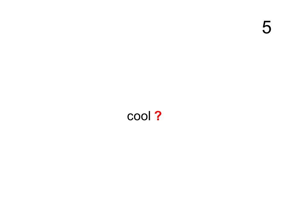 5 cool ?