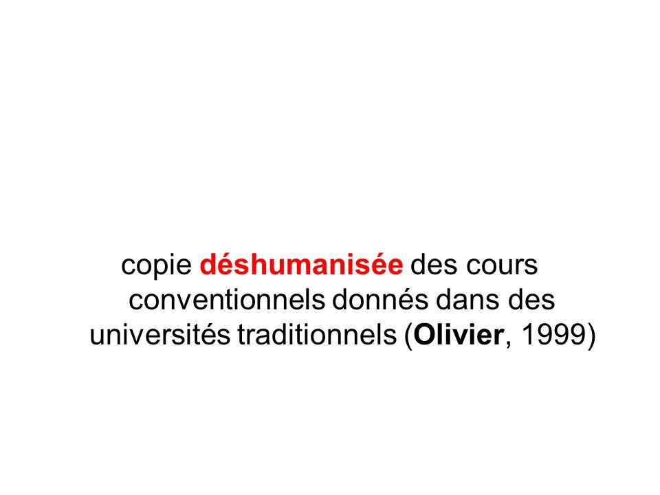 copie déshumanisée des cours conventionnels donnés dans des universités traditionnels (Olivier, 1999)