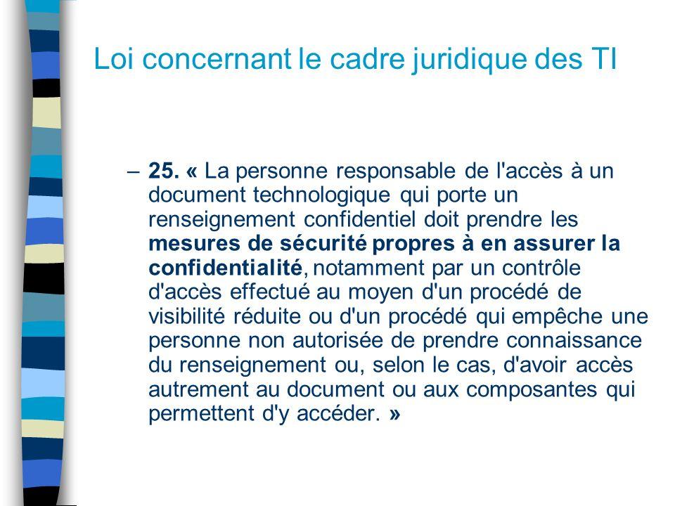 Loi concernant le cadre juridique des TI –25. « La personne responsable de l'accès à un document technologique qui porte un renseignement confidentiel