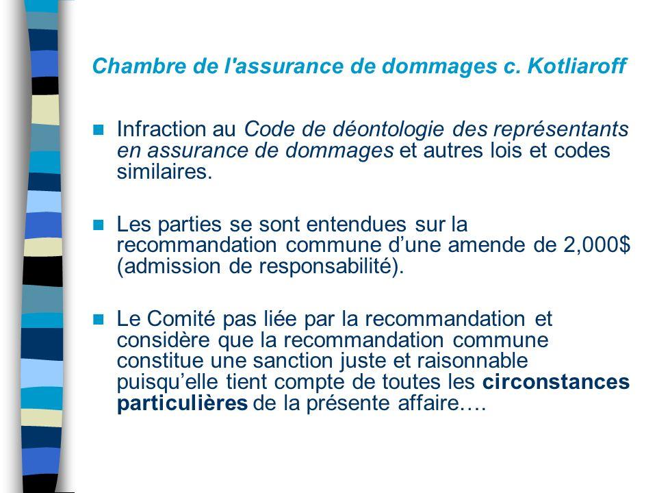 Chambre de l'assurance de dommages c. Kotliaroff Infraction au Code de déontologie des représentants en assurance de dommages et autres lois et codes