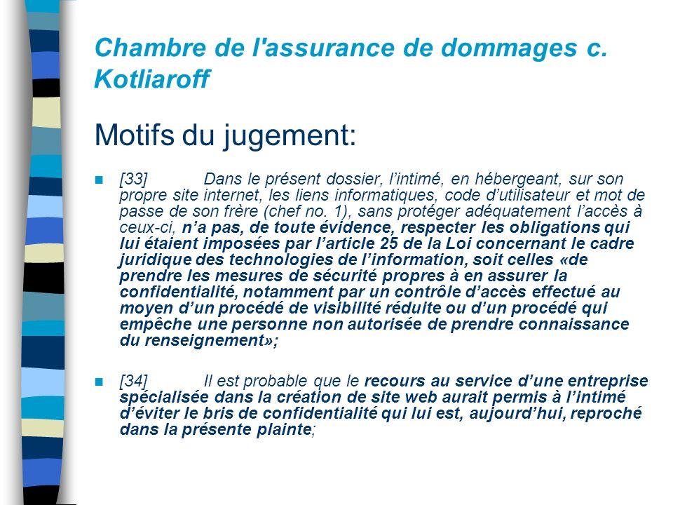 Chambre de l'assurance de dommages c. Kotliaroff Motifs du jugement: [33] Dans le présent dossier, lintimé, en hébergeant, sur son propre site interne