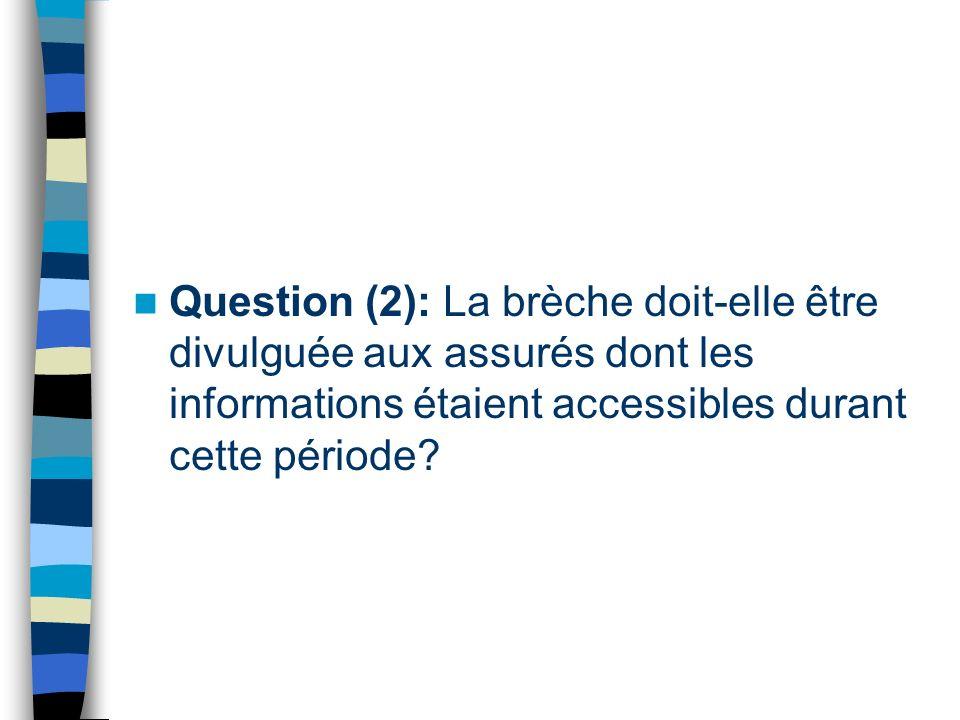Question (2): La brèche doit-elle être divulguée aux assurés dont les informations étaient accessibles durant cette période?