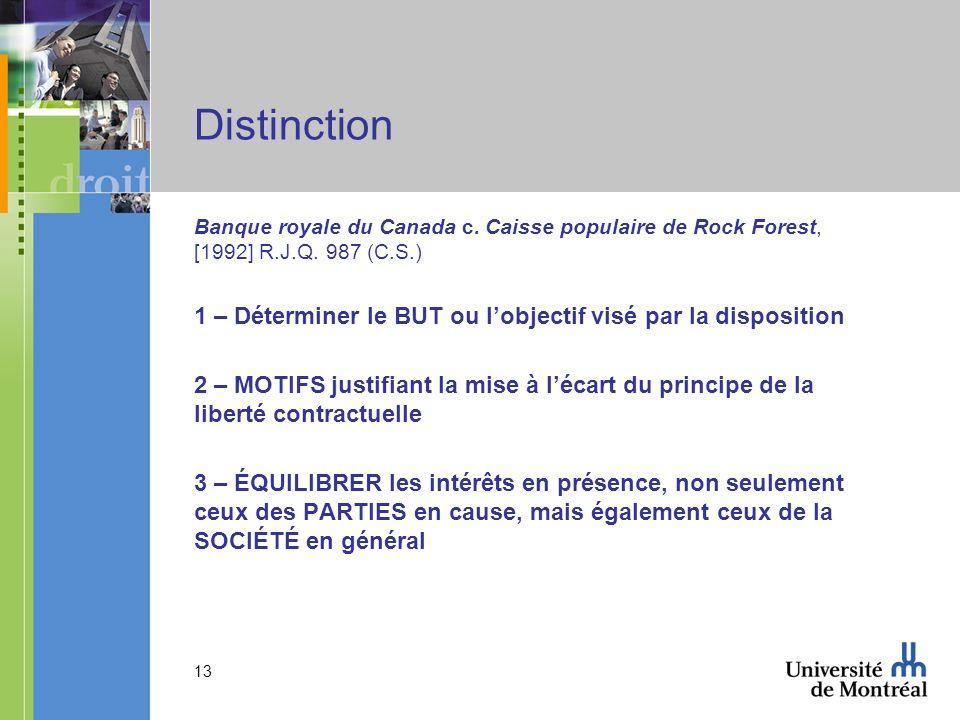 13 Distinction Banque royale du Canada c. Caisse populaire de Rock Forest, [1992] R.J.Q. 987 (C.S.) 1 – Déterminer le BUT ou lobjectif visé par la dis