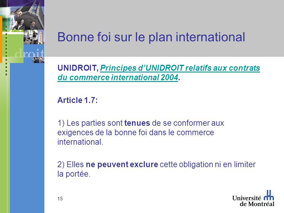 15 Bonne foi sur le plan international UNIDROIT, Principes dUNIDROIT relatifs aux contrats du commerce international 2004.Principes dUNIDROIT relatifs