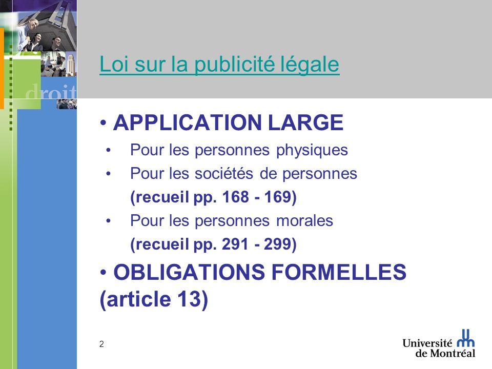 2 Loi sur la publicité légale APPLICATION LARGE Pour les personnes physiques Pour les sociétés de personnes (recueil pp. 168 - 169) Pour les personnes