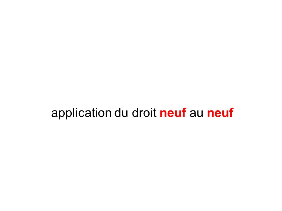 application du droit neuf au neuf