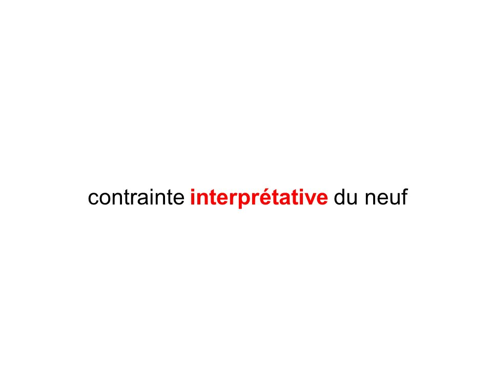 contrainte interprétative du neuf