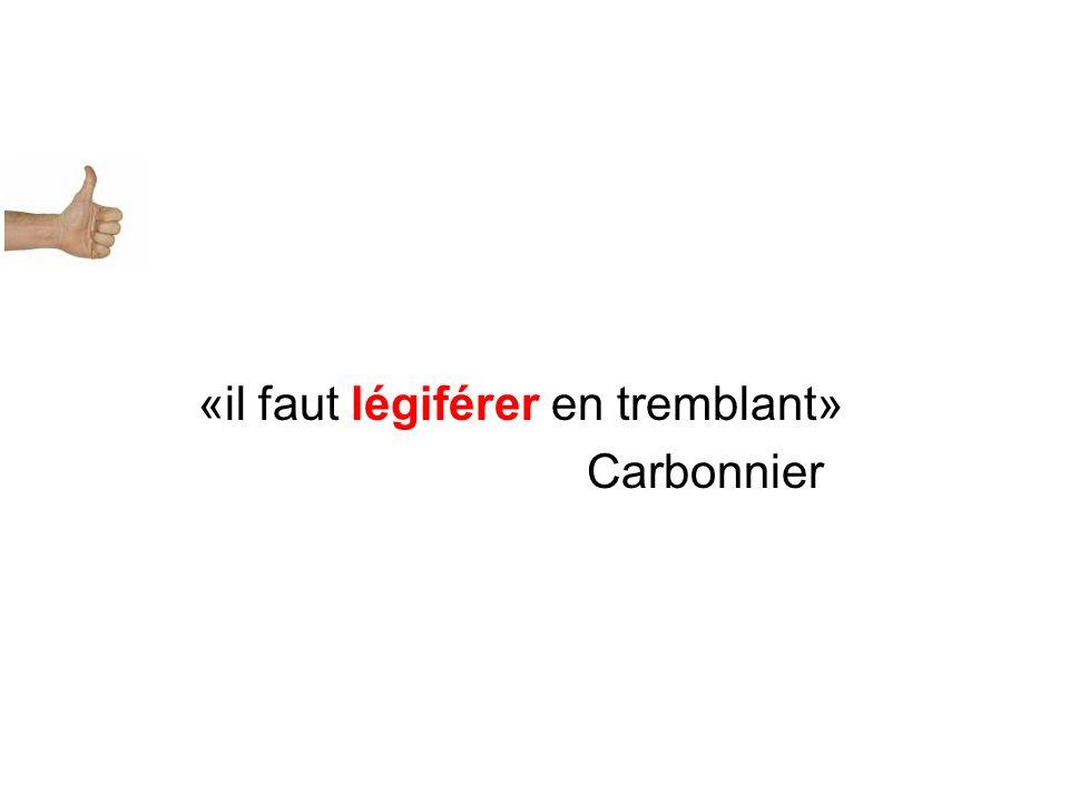 «il faut légiférer en tremblant» Carbonnier