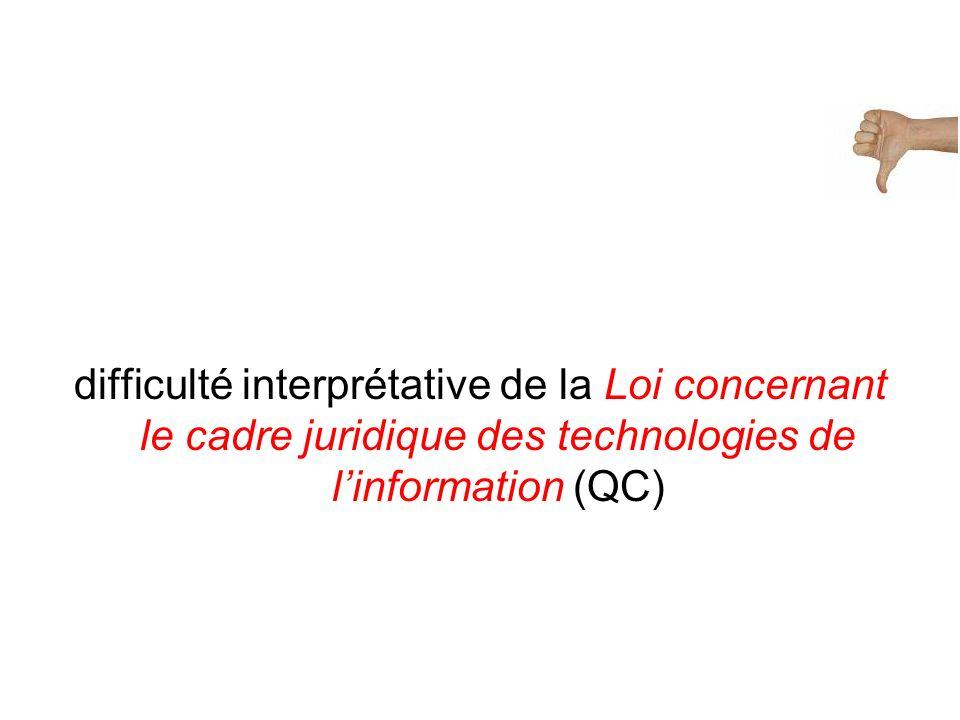 difficulté interprétative de la Loi concernant le cadre juridique des technologies de linformation (QC)