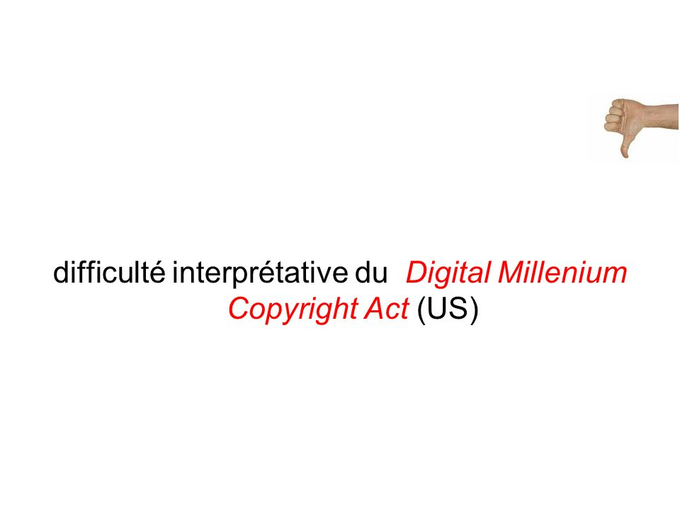 difficulté interprétative du Digital Millenium Copyright Act (US)