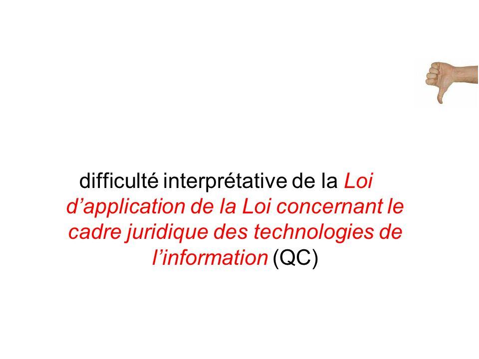 difficulté interprétative de la Loi dapplication de la Loi concernant le cadre juridique des technologies de linformation (QC)