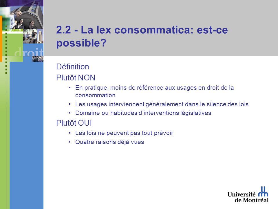 2.2 - La lex consommatica: est-ce possible? Définition Plutôt NON En pratique, moins de référence aux usages en droit de la consommation Les usages in