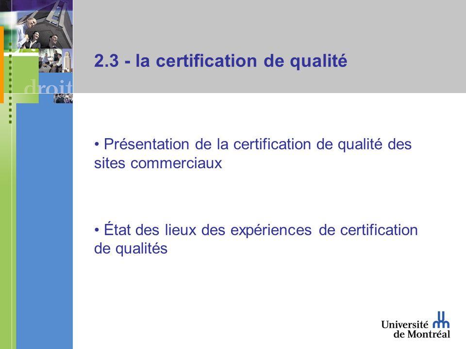 2.3 - la certification de qualité Présentation de la certification de qualité des sites commerciaux État des lieux des expériences de certification de qualités
