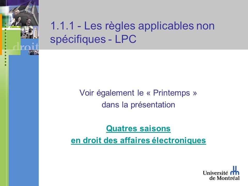 1.1.1 - Les règles applicables non spécifiques - LPC Voir également le « Printemps » dans la présentation Quatres saisons en droit des affaires électroniques
