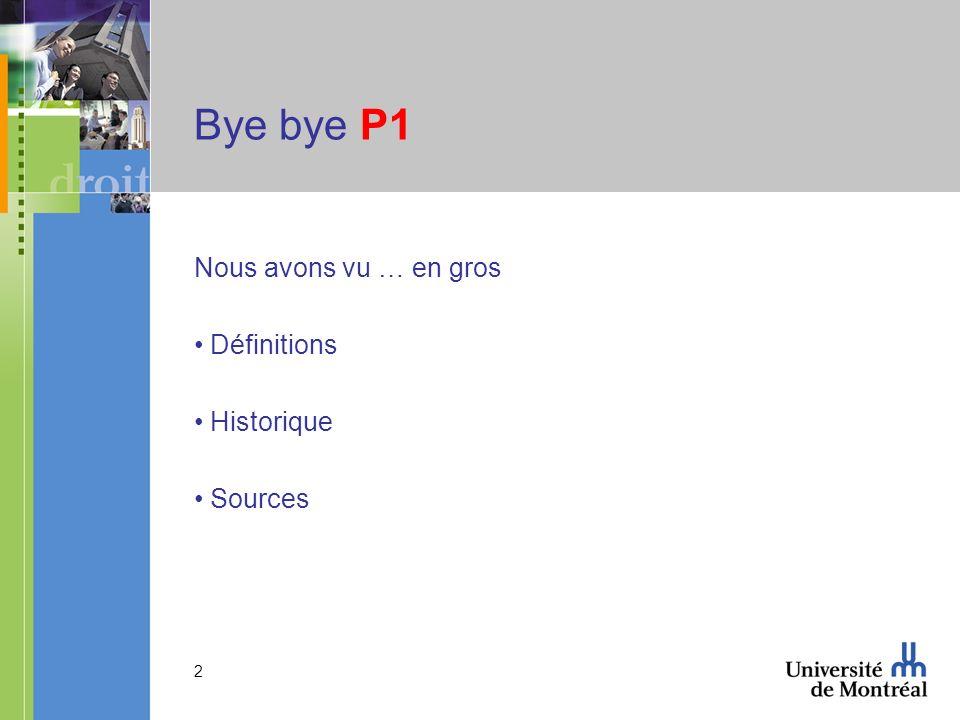 2 Bye bye P1 Nous avons vu … en gros Définitions Historique Sources