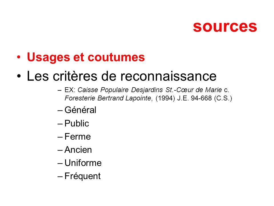sources Usages et coutumes Les critères de reconnaissance –EX: Caisse Populaire Desjardins St.-Cœur de Marie c. Foresterie Bertrand Lapointe, (1994) J