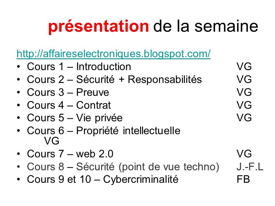 présentation de la semaine http://affaireselectroniques.blogspot.com/ Cours 1 – Introduction VG Cours 2 – Sécurité + Responsabilités VG Cours 3 – Preu