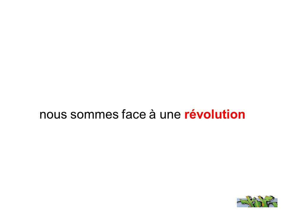 nous sommes face à une révolution