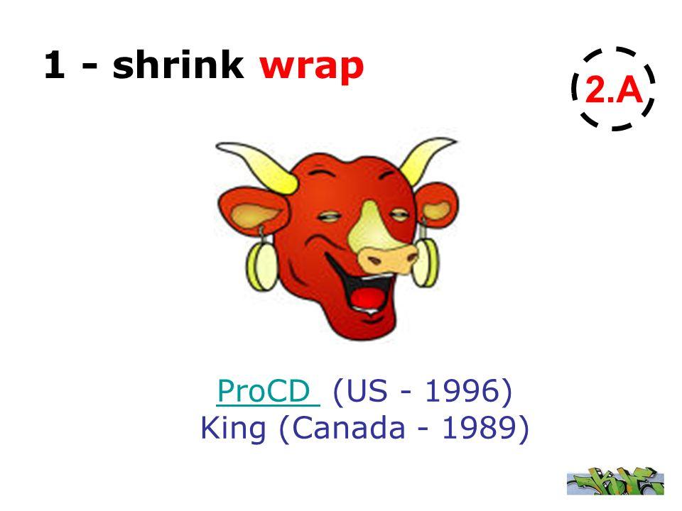 1 - shrink wrap 2.A ProCD ProCD (US - 1996) King (Canada - 1989)
