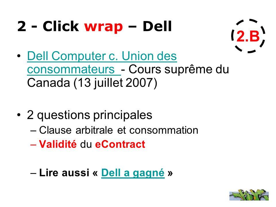 2 - Click wrap – Dell Dell Computer c. Union des consommateurs - Cours suprême du Canada (13 juillet 2007)Dell Computer c. Union des consommateurs 2 q