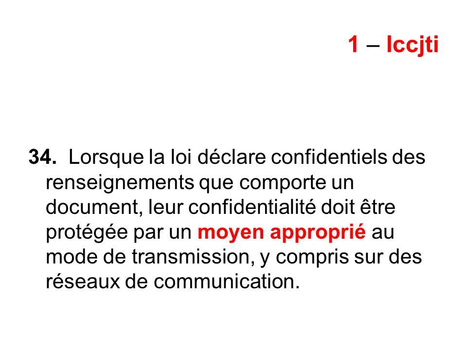 1 – lccjti 34. Lorsque la loi déclare confidentiels des renseignements que comporte un document, leur confidentialité doit être protégée par un moyen