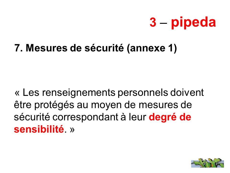 3 – pipeda 7. Mesures de sécurité (annexe 1) « Les renseignements personnels doivent être protégés au moyen de mesures de sécurité correspondant à leu