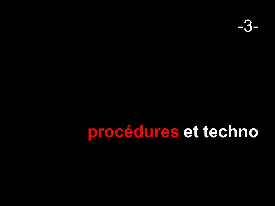 -3- procédures et techno
