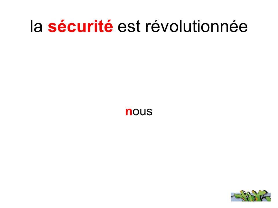 la sécurité est révolutionnée nous