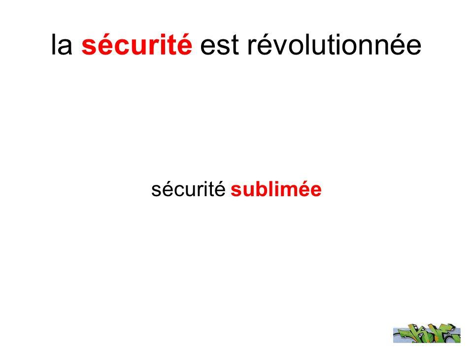 la sécurité est révolutionnée sécurité sublimée