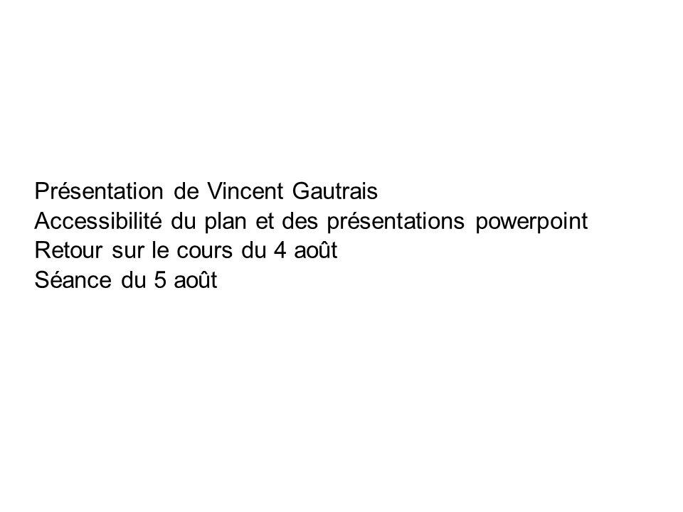 Présentation de Vincent Gautrais Accessibilité du plan et des présentations powerpoint Retour sur le cours du 4 août Séance du 5 août