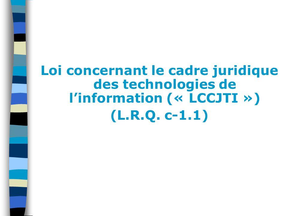 Loi concernant le cadre juridique des technologies de linformation (« LCCJTI ») (L.R.Q. c-1.1)