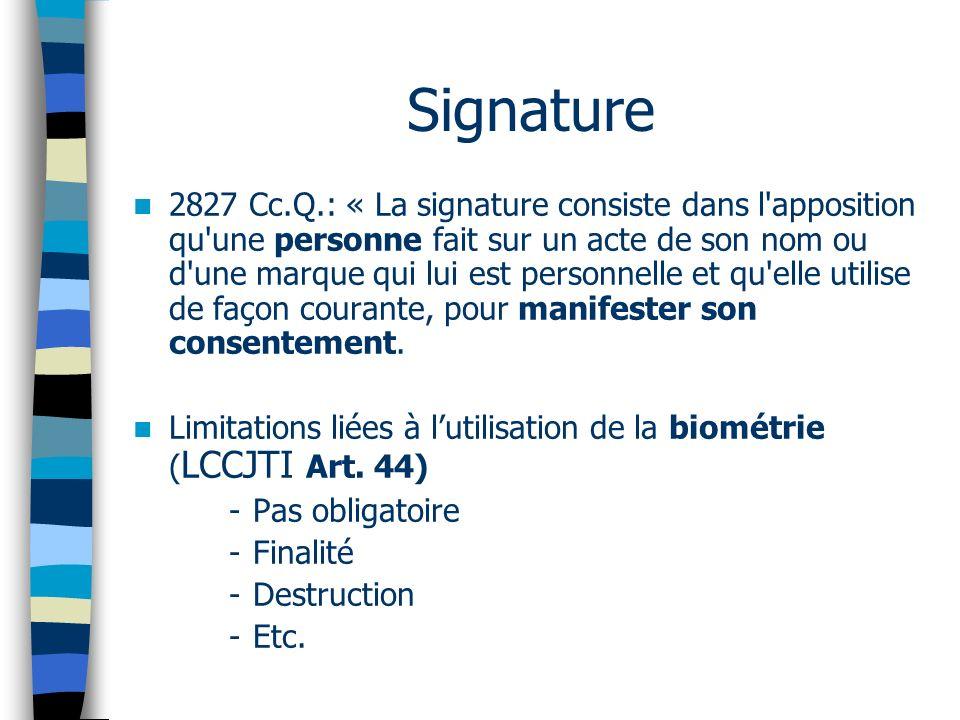 Signature 2827 Cc.Q.: « La signature consiste dans l apposition qu une personne fait sur un acte de son nom ou d une marque qui lui est personnelle et qu elle utilise de façon courante, pour manifester son consentement.