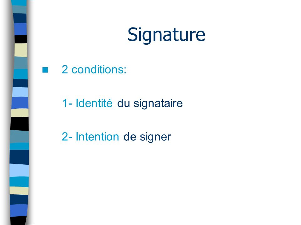 Signature 2 conditions: 1- Identité du signataire 2- Intention de signer