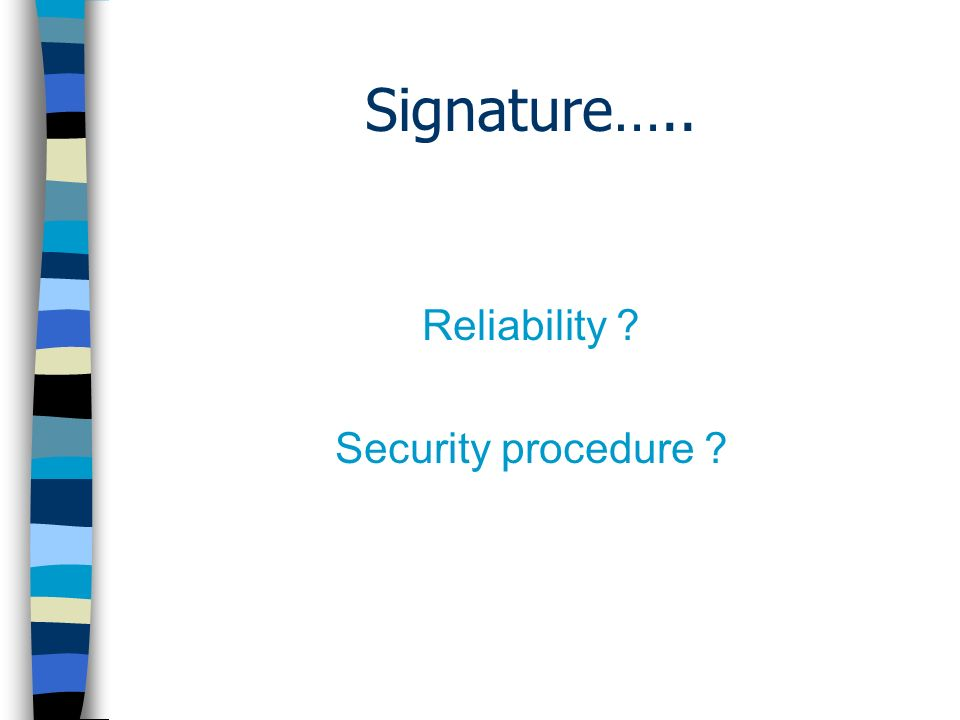 Signature….. Reliability Security procedure