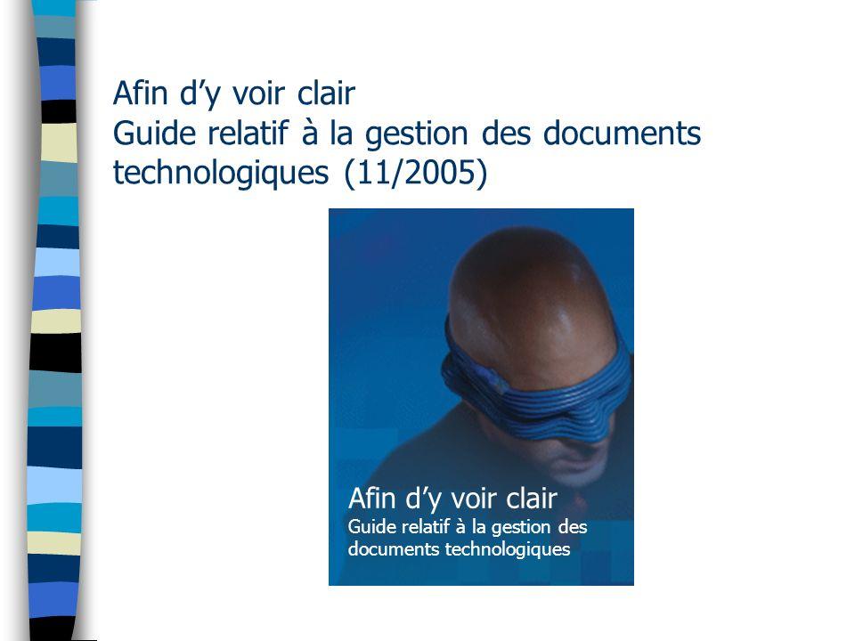 Afin dy voir clair Guide relatif à la gestion des documents technologiques (11/2005) Afin dy voir clair Guide relatif à la gestion des documents technologiques