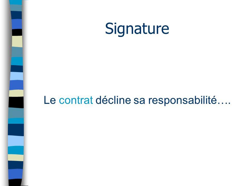 Signature Le contrat décline sa responsabilité….